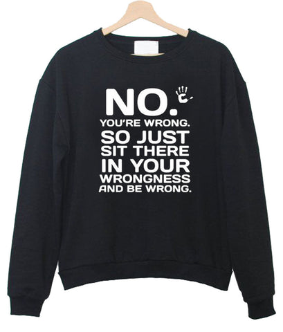 not you're wrong Sweatshirt