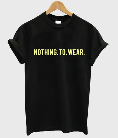 nothing to wear T shirt