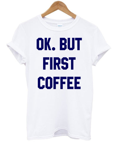 ok, but first cofee shirt