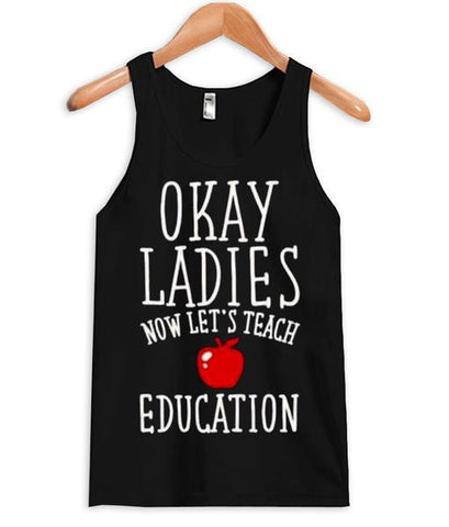 okay ladies now lets teach education tanktop