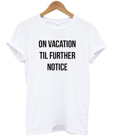 on vacation til further notice t shirt