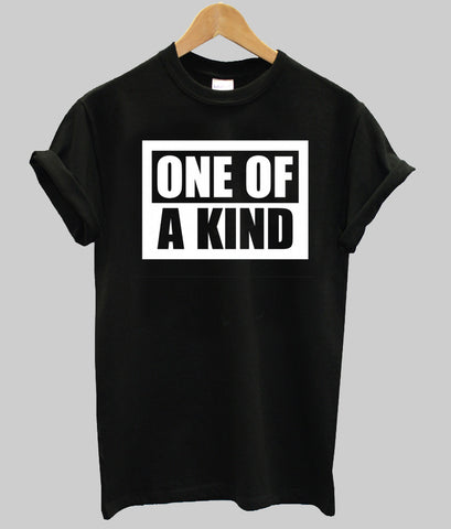 one of a kind T shirt