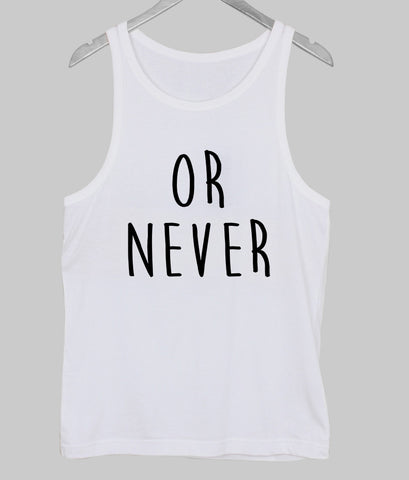 or never  Tank Top