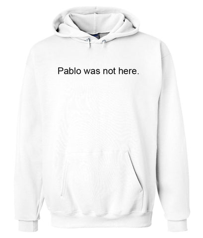 pablo was not here hoodie
