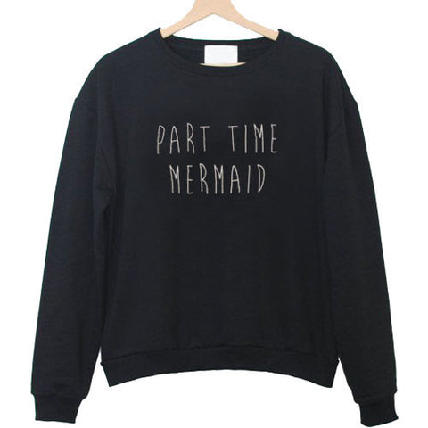 part time mermaid sweatshirt
