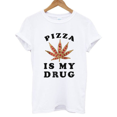 pizza is my drug tshirt