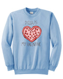 pizza is my valentine Sweatshirt