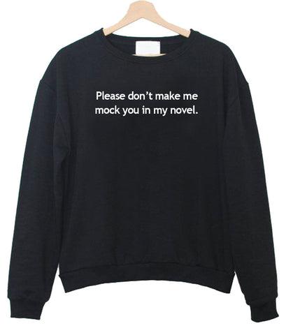please don't make me sweatshirt