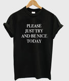 please just try and benice today T shirt