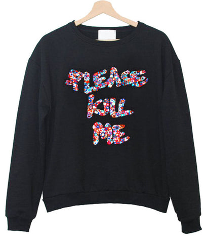 please kill me sweatshirt