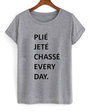 plie jete chasse every day T shirt
