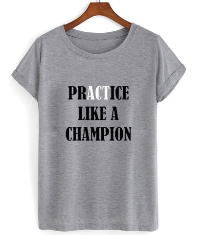 practice like a champion tshirt