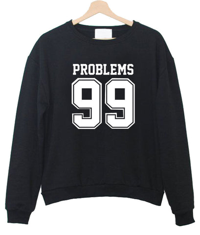 problems 99 sweatshirt