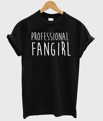 professional fan girl shirt