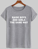 raise boys and girls the same way tshirt