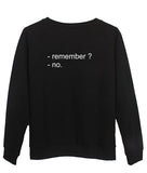 remember no Sweatshirt