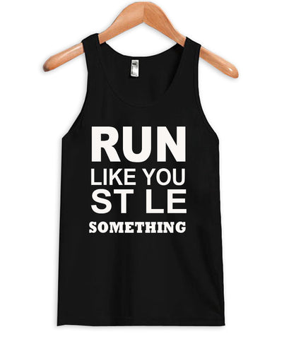 run like you stole something tanktop