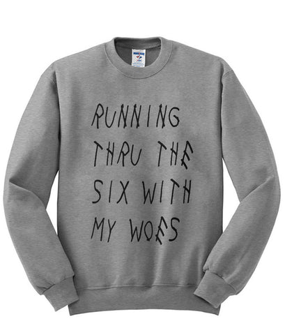 Running through the six with my woes sweatshirt