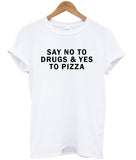 say no to drugs & yes to pizza T shirt