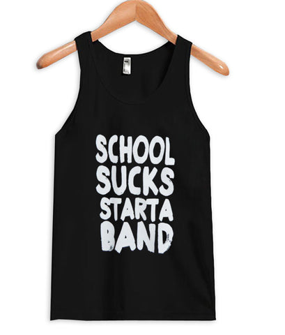 school sucks start a band Tank top
