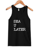 sea u later tanktop