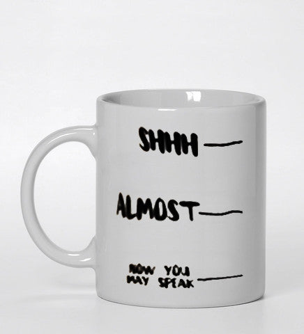 shhh almost now you may speak Ceramic Mug