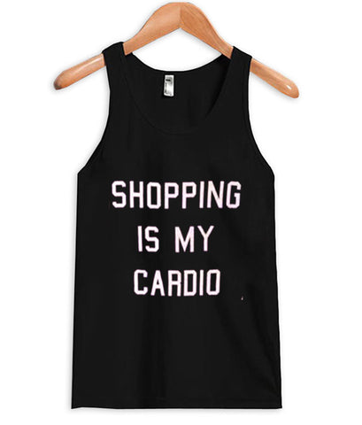 shopping is my cardio tanktop