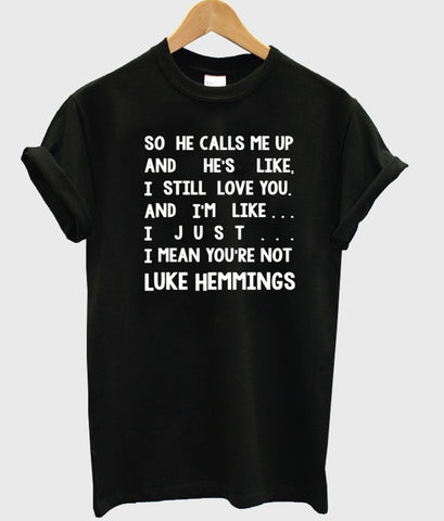 so he calls me up T shirt