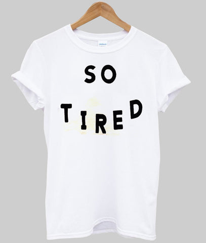 so tired T shirt