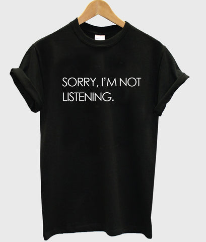 sorry i'm not listening black t shirt