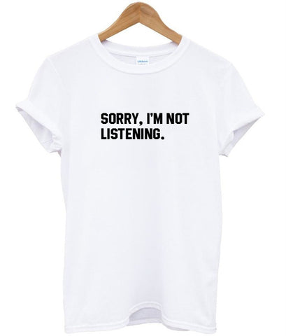 sorry, i'm not listening T shirt