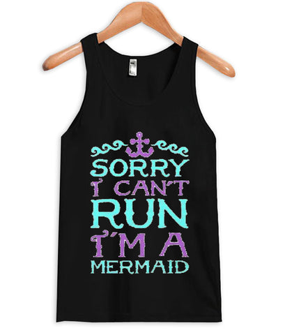 sory i cant run i'm a mermaid Tank Top