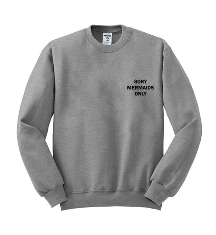 sory mermaids only sweatshirt