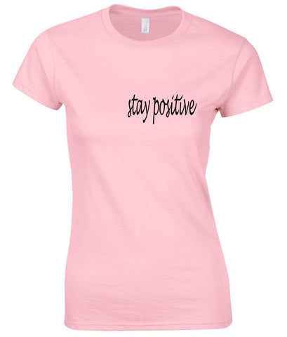 stay positive tshirt