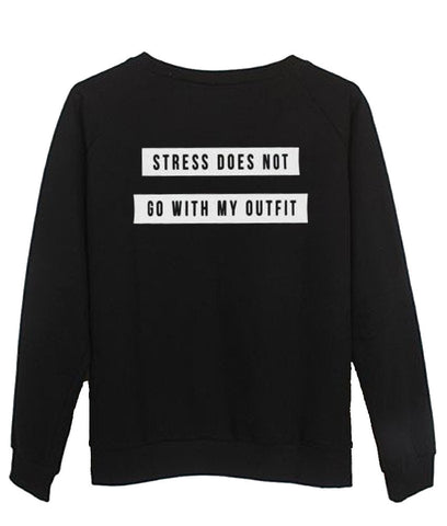 stress does not go with my outfit Sweatshirt
