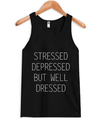 stressed depressed but well dressed tanktop