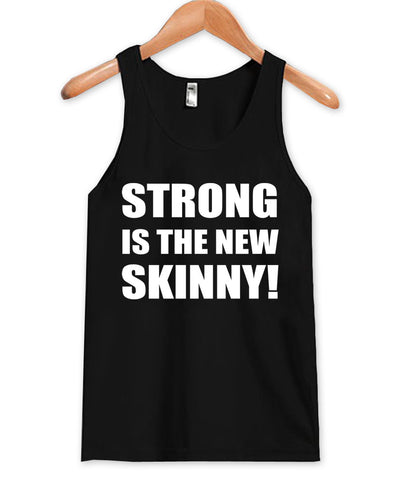 strong is the new skinny tanktop