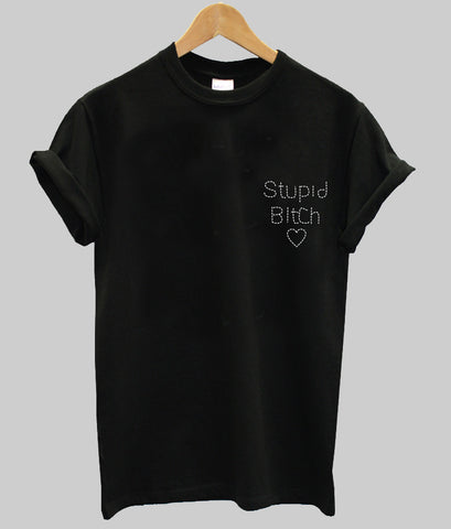 stupid bitch T shirt