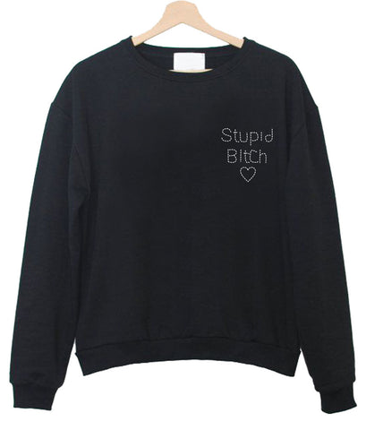 stupid bitch sweatshirt