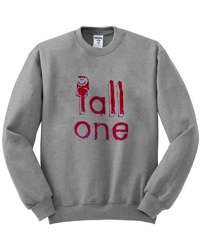tall one Sweatshirt