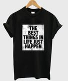 the best things in life just happen T shirt