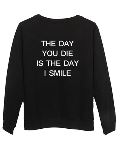 the day you die is the day i smile sweatshirt BACK