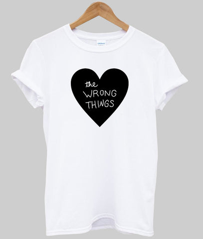 the wrong things tshirt