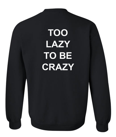 to lazy to be crazy sweatshirt