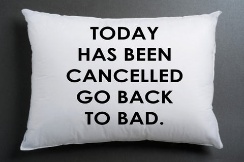 today has been cancelled go back to bad pillow case one side
