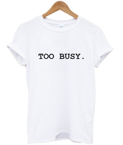 too busy T shirt