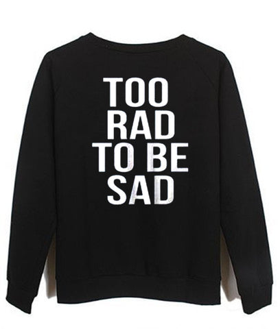 too rad to be sad sweatshirt