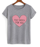 too sassy for you T shirt