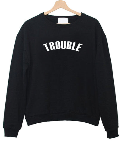 trouble sweatshirt