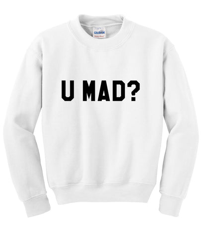 u mad sweatshirt